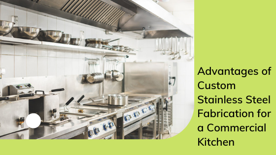 Advantages Of Custom Stainless Steel Fabrication For A Commercial Kitchen
