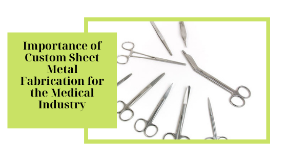 Importance Of Custom Sheet Metal Fabrication For The Medical Industry