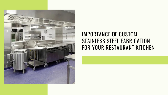 Importance Of Custom Stainless Steel Fabrication For Your Restaurant Kitchen