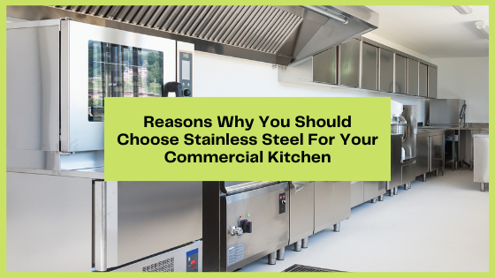 Reasons Why You Should Choose Stainless Steel For Your Commercial Kitchen
