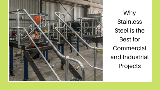 Why Stainless Steel Is The Best For Commercial And Industrial Projects?